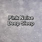 Pink Noise Deep Sleep by White Noise Babies