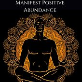 Manifest Positive Abundance: Deep Healing Prayer Meditation Music, Receive Blessing from God by Various Artists