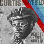 People Never Give Up by Curtis Mayfield