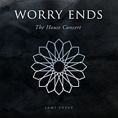 Worry Ends (The House Concert) by Sami Yusuf