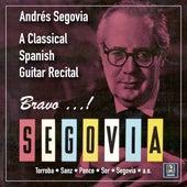 Bravo, Segovia: A Classical Spanish Guitar Recital by Andres Segovia