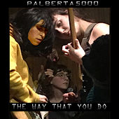 The Way That You Do by Palberta
