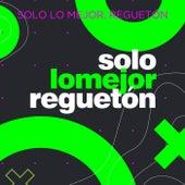 Solo Lo Mejor, Regueton von Various Artists