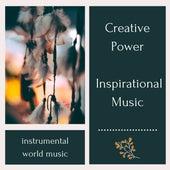 Creative Power Inspirational Music - Instrumental World Music to Awaken Your Deeper Consciousness by Various Artists