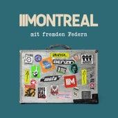 Mit fremden Federn by Montreal