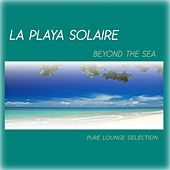 La Playa Solaire - Beyond The Sea by Various Artists