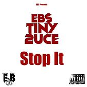 Stop It by EBS Tiny 2uce