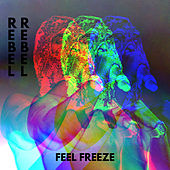 Rebel Rebel de Feel Freeze