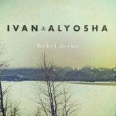 The Rebel Jesus by Ivan & Alyosha