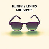 Blinding Lights (Lofi Cover) by Covers Unplugged
