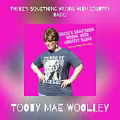 There's Something Wrong With Country Radio by Tooty Mae Woolley