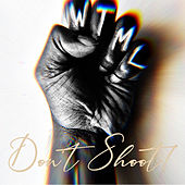 WTML (Don't Shoot!) by Ray Angry