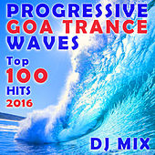 Progressive Goa Trance Waves Top 100 Hits 2016 DJ Mix by Goa Doc