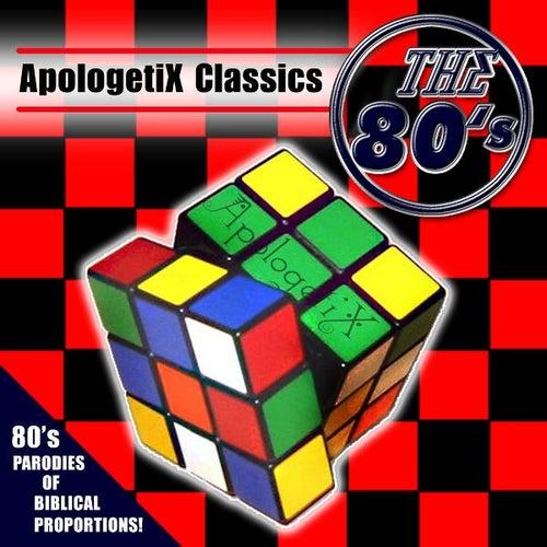 Apologetix Classics: 80's by ApologetiX