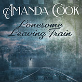 Lonesome Leaving Train by Amanda Cook