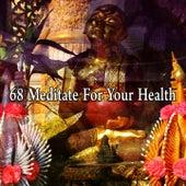 68 Meditate for Your Health von Entspannungsmusik