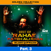 Best of Rahat Fateh Ali Khan (Islamic Qawwalies) Pt. 3 by Rahat Fateh Ali Khan
