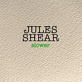 Slower by Jules Shear