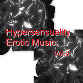 Hypersensuality Erotic Music: Vol.6 de Various Artists