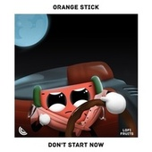 Don't Start Now de Orange Stick