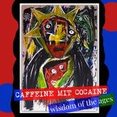 Wisdom of the Ages von Caffeine Mit Cocaine