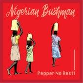 Peper No Rest! von Nigerian Bushman