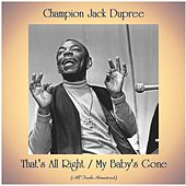 That's All Right / My Baby's Gone (All Tracks Remastered) von Champion Jack Dupree