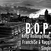 Keep Rolling (feat. Franchi$e & Ragg) - Single by BOP