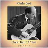 Charlie Byrd ' N ' Jazz (All Tracks Remastered) von Charlie Byrd