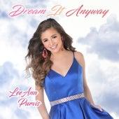 Dream It Anyway by LeeAnn Purvis