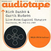 Live From Capitol Theatre, Charleston, WV. Feb 5th 1989 WBLR-FM Broadcast (Remastered) by Rick Danko