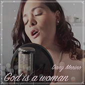 God Is a Woman von Dany Merino