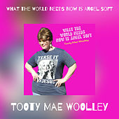 What the World Needs Now is Angel Soft de Tooty Mae Woolley