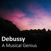 Debussy: A Musical Genius by Claude Debussy