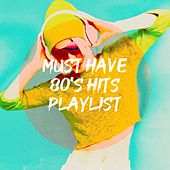 Must Have 80's Hits Playlist by Knightsbridge, The Comptones, Countdown Singers, Graham Blvd, Chateau Pop, The Blue Rubatos, Schlagerpalast Ensemble, Blue Fashion, Rock Patrol, Six Pack 5, Electric Groove Machine, Down4Pop, Silver Disco Explosion, Fresh Beat MCs, Starlite Singers