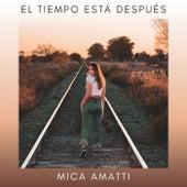 El Tiempo Está Después (feat. Mauricio Zubiri) de Mica Amatti
