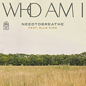 Who Am I (feat. Elle King) by Needtobreathe