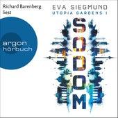 Sodom - Utopia Gardens, Band 1 (Ungekürzte Lesung) von Eva Siegmund