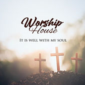 It Is Well With My Soul by Worship House