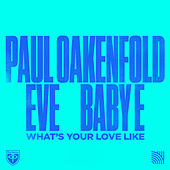 What's Your Love Like by Paul Oakenfold