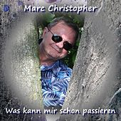 Was kann mir schon passieren von Marc Christopher