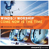 Winds of Worship: Come Now Is the Time (Live) by Vineyard Worship