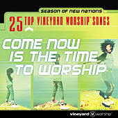 25 Top Vineyard Worship Songs: Come Now Is the Time to Worship (Live) by Vineyard Worship
