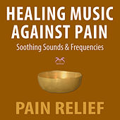 Healing Music Against Pain: Soothing Sounds and Frequencies, Pain Relief von Max Relaxation