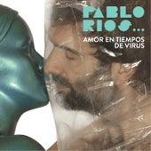 Amor en Tiempos de Virus de Pablo Ríos