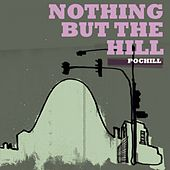 Nothing But The Hill by Pochill