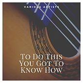 To Do This You Got To Know How by Ma Rainey, Ed Andrews, Papa Charlie Jackson, Bo Weavil Jackson, Blind Lemon Jefferson, Sam Butler, Bobby Leecan, Lonnie Johnson, Blind Washington Phillips, Riley Puckett, Sylvestor Weaver, Barbecue Bob, Lewis Black, Bessie Smith, Helen Humes