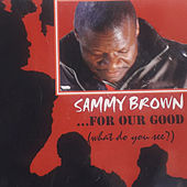 For Our Good (What Do You See?) by Sammy Brown