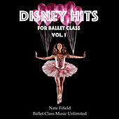 Disney Hits for Ballet Class, Vol. 1 by Nate Fifield