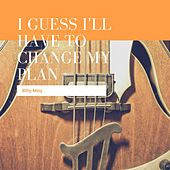 I Guess I'll Have To Change My Plan von Billy May